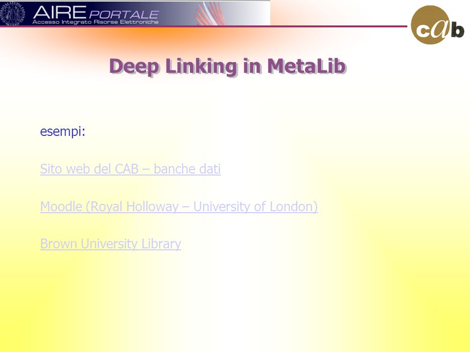 esempi: Sito web del CAB – banche dati Moodle (Royal Holloway – University of London) Brown University Library Deep Linking in MetaLib