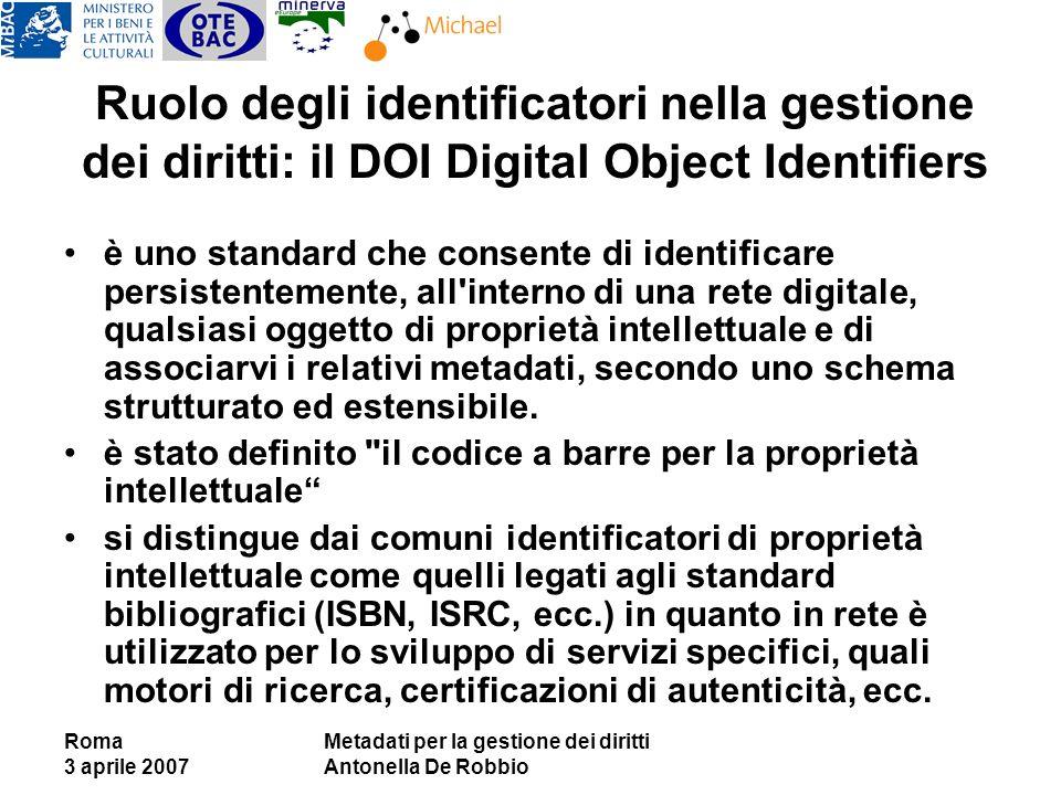 Roma 3 aprile 2007 Metadati per la gestione dei diritti Antonella De Robbio Ruolo degli identificatori nella gestione dei diritti: il DOI Digital Obje