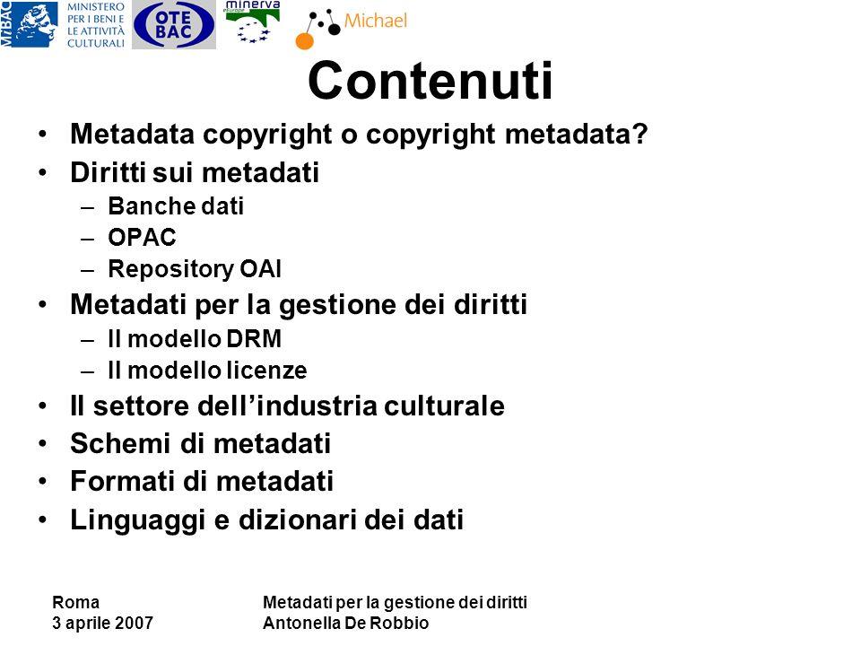 Roma 3 aprile 2007 Metadati per la gestione dei diritti Antonella De Robbio Contenuti Metadata copyright o copyright metadata? Diritti sui metadati –B