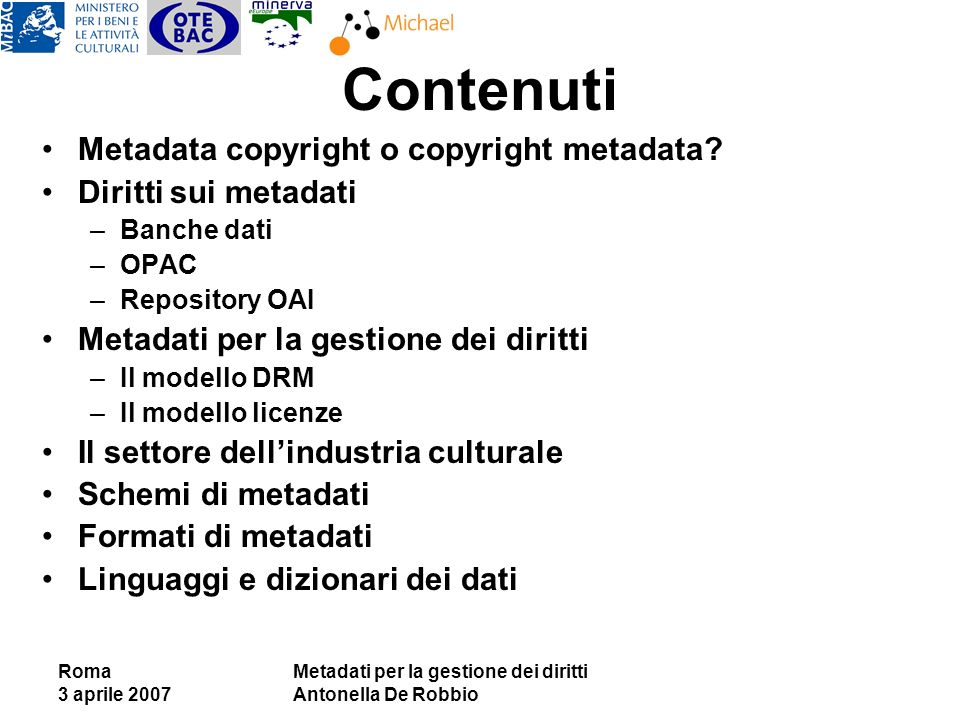 Roma 3 aprile 2007 Metadati per la gestione dei diritti Antonella De Robbio Contenuti Metadata copyright o copyright metadata.