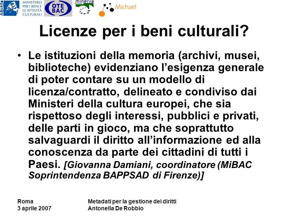 Roma 3 aprile 2007 Metadati per la gestione dei diritti Antonella De Robbio Licenze per i beni culturali? Le istituzioni della memoria (archivi, musei