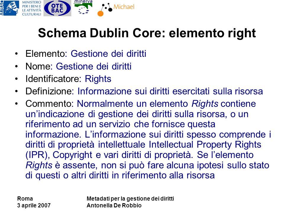Roma 3 aprile 2007 Metadati per la gestione dei diritti Antonella De Robbio Schema Dublin Core: elemento right Elemento: Gestione dei diritti Nome: Ge