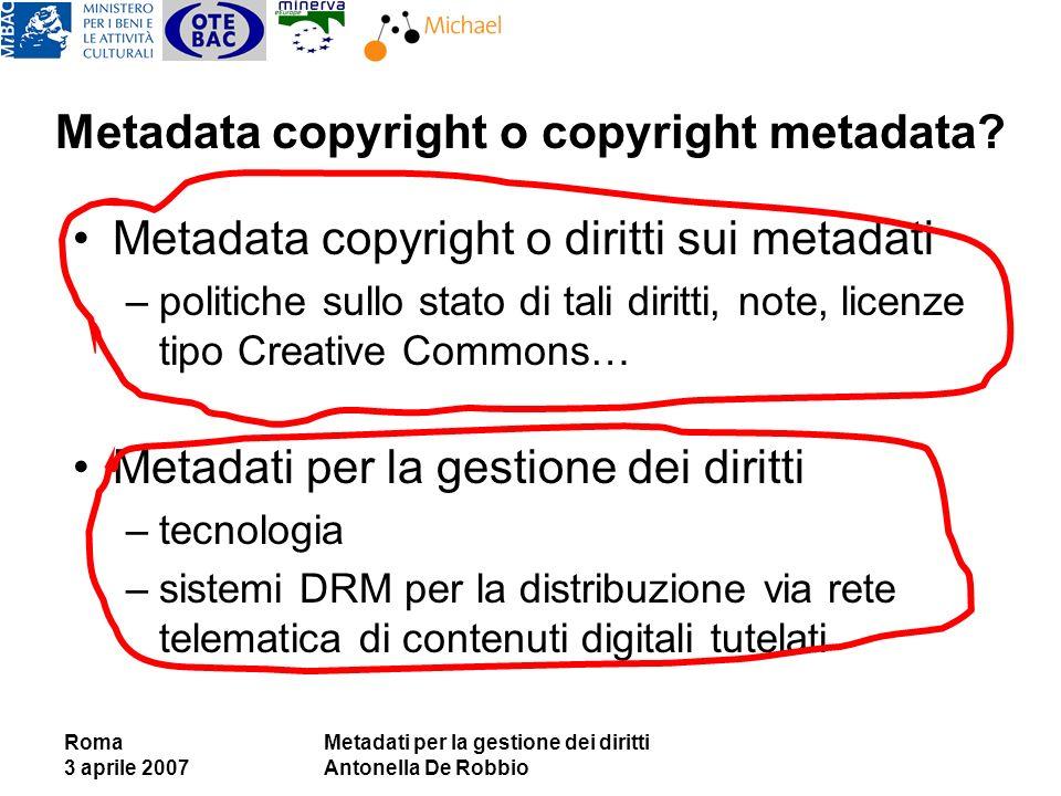 Roma 3 aprile 2007 Metadati per la gestione dei diritti Antonella De Robbio Metadata copyright o copyright metadata? Metadata copyright o diritti sui