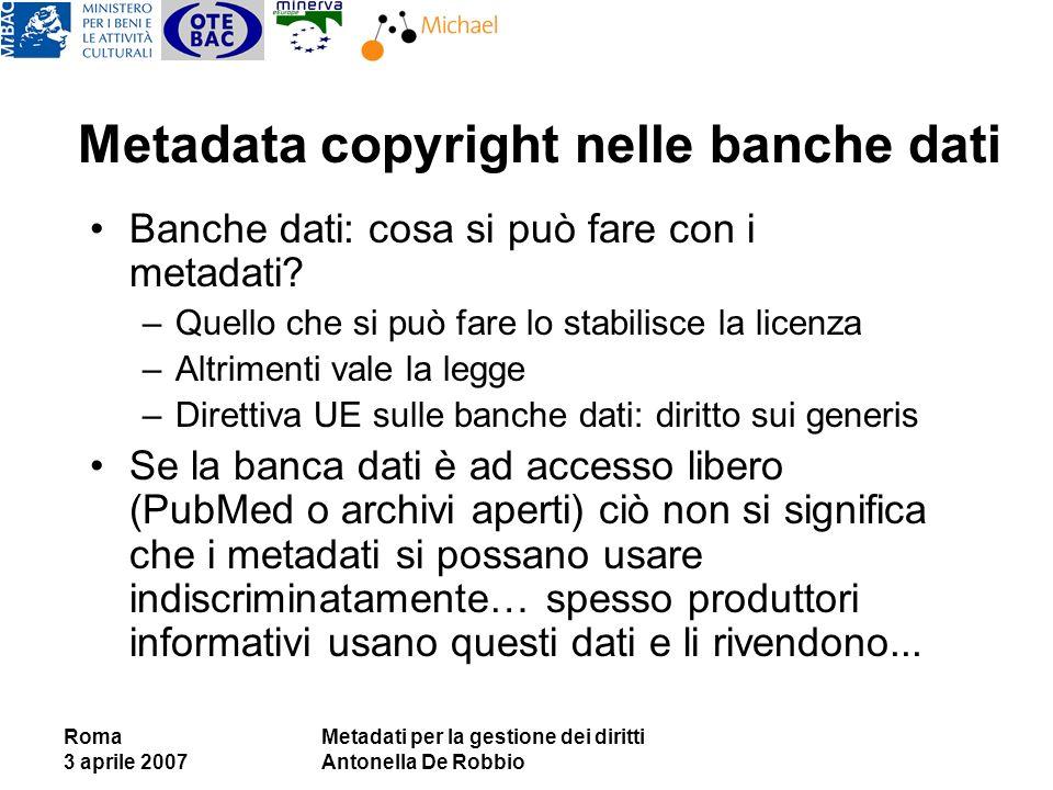 Roma 3 aprile 2007 Metadati per la gestione dei diritti Antonella De Robbio Metadata copyright nelle banche dati Banche dati: cosa si può fare con i metadati.