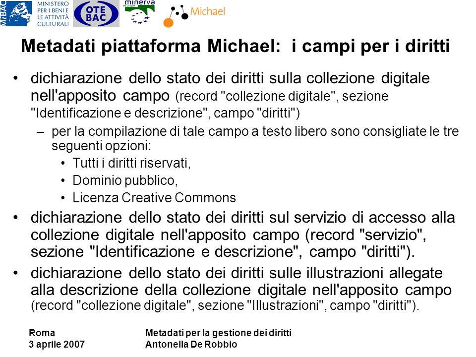 Roma 3 aprile 2007 Metadati per la gestione dei diritti Antonella De Robbio Metadati piattaforma Michael: i campi per i diritti dichiarazione dello st