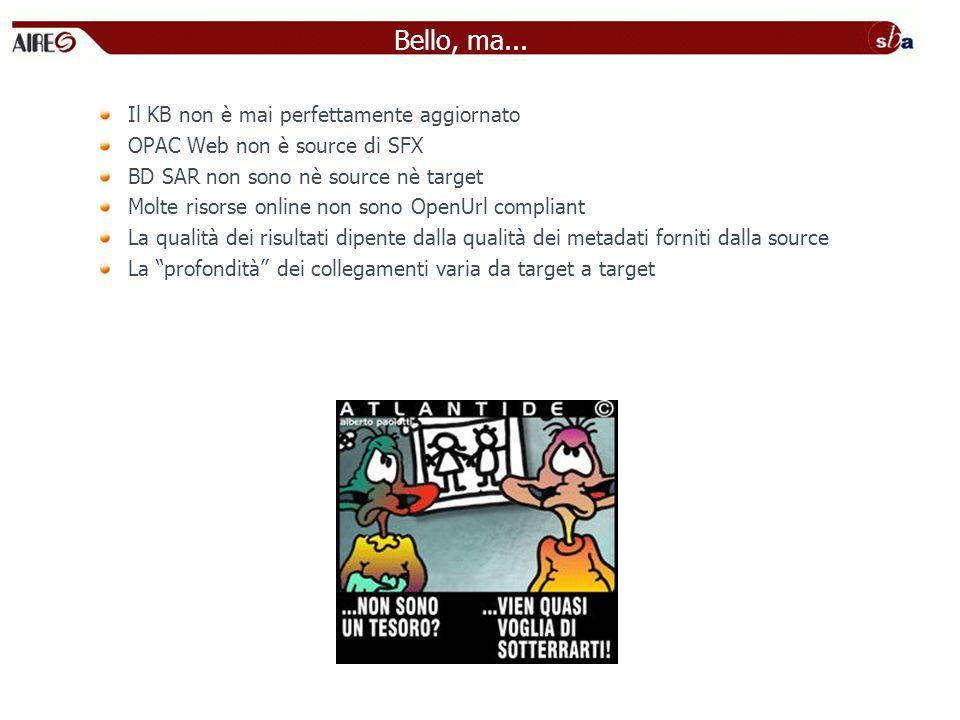 Bello, ma... Il KB non è mai perfettamente aggiornato OPAC Web non è source di SFX BD SAR non sono nè source nè target Molte risorse online non sono O