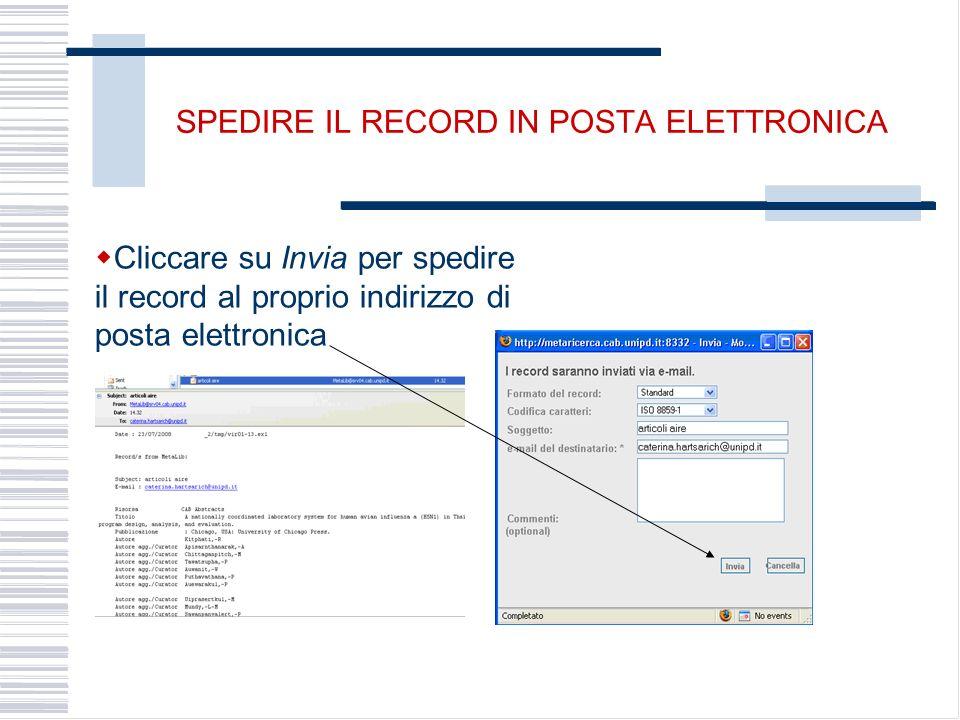 SPEDIRE IL RECORD IN POSTA ELETTRONICA Cliccare su Invia per spedire il record al proprio indirizzo di posta elettronica