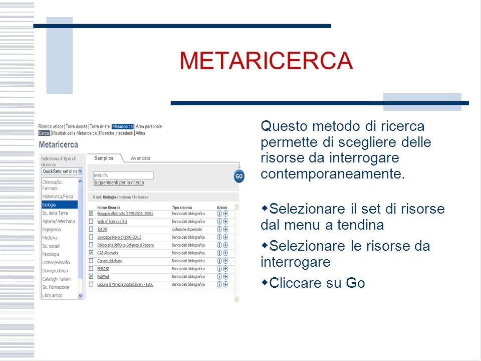 METARICERCA Questo metodo di ricerca permette di scegliere delle risorse da interrogare contemporaneamente.