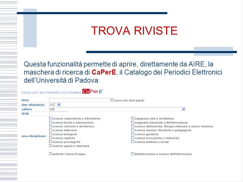 TROVA RIVISTE Questa funzionalità permette di aprire, direttamente da AIRE, la maschera di ricerca di CaPerE, il Catalogo dei Periodici Elettronici dellUniversità di Padova.
