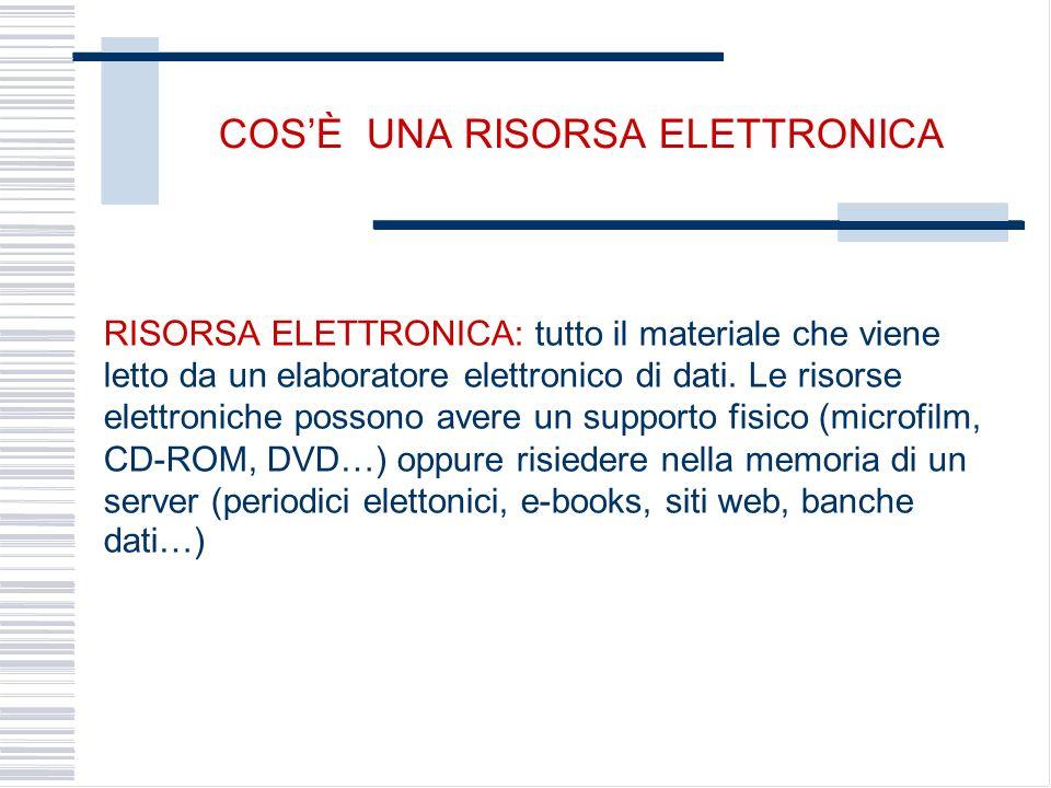 COSÈ UNA RISORSA ELETTRONICA RISORSA ELETTRONICA: tutto il materiale che viene letto da un elaboratore elettronico di dati.