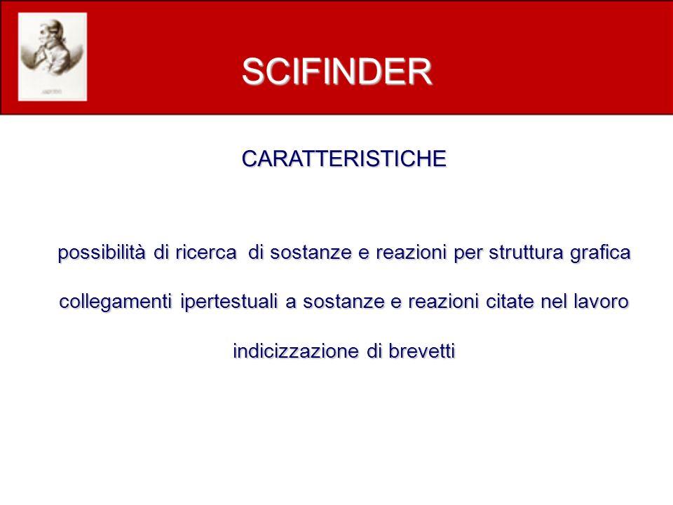 CARATTERISTICHE possibilità di ricerca di sostanze e reazioni per struttura grafica collegamenti ipertestuali a sostanze e reazioni citate nel lavoro indicizzazione di brevetti SCIFINDER