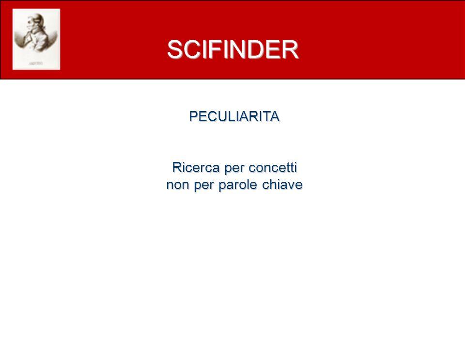 PECULIARITA Ricerca per concetti non per parole chiave SCIFINDER