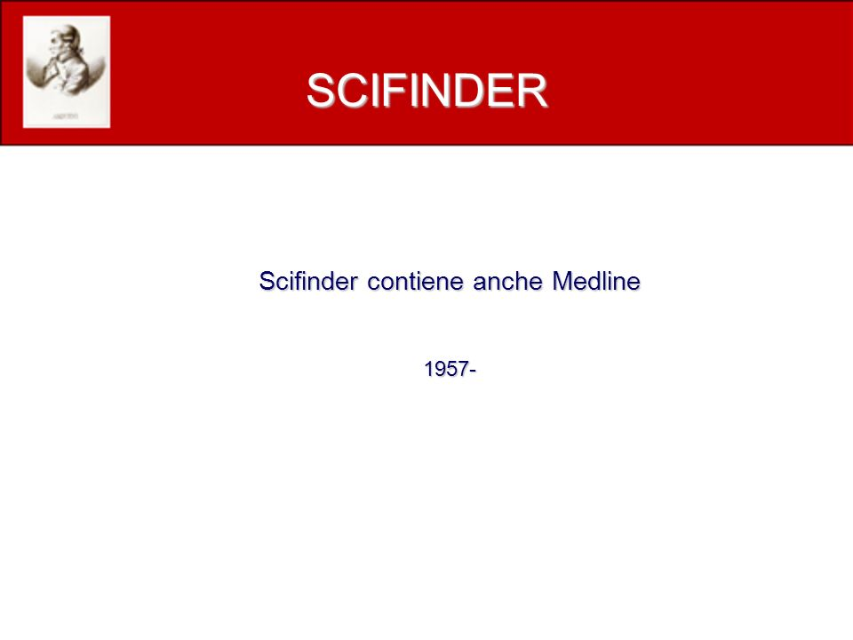 SCIFINDER il 21% dei documenti indicizzati sono di ambito biologico o inerenti le scienze della vita (numero di record totali ~ 25 milioni + 15 milioni di record di Medline) Agriculture Molecular biology Food engineering & Biotechnology Microbes, algae, and fungi Fermentation Bioindustrial methods Animal science Plant science