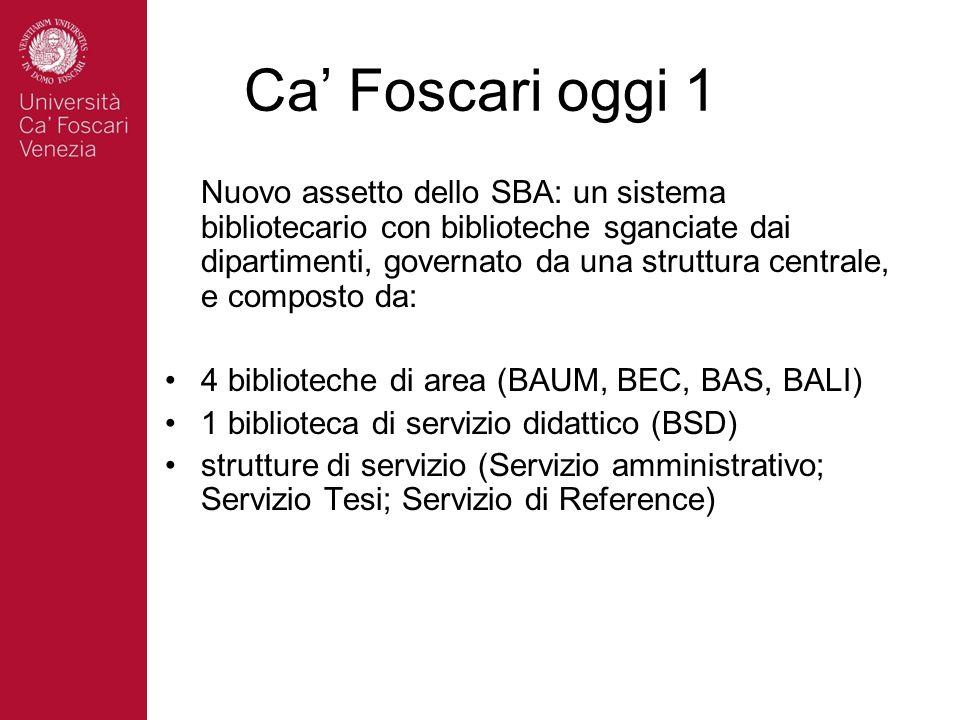 Ca Foscari oggi 1 Nuovo assetto dello SBA: un sistema bibliotecario con biblioteche sganciate dai dipartimenti, governato da una struttura centrale, e