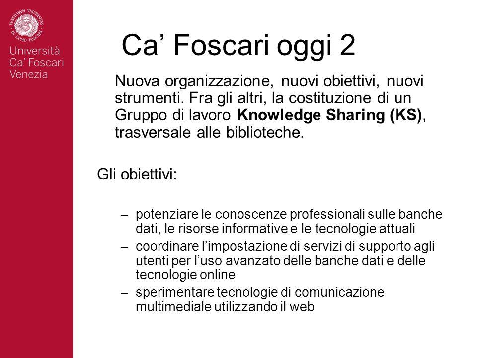 Ca Foscari oggi 2 Nuova organizzazione, nuovi obiettivi, nuovi strumenti. Fra gli altri, la costituzione di un Gruppo di lavoro Knowledge Sharing (KS)