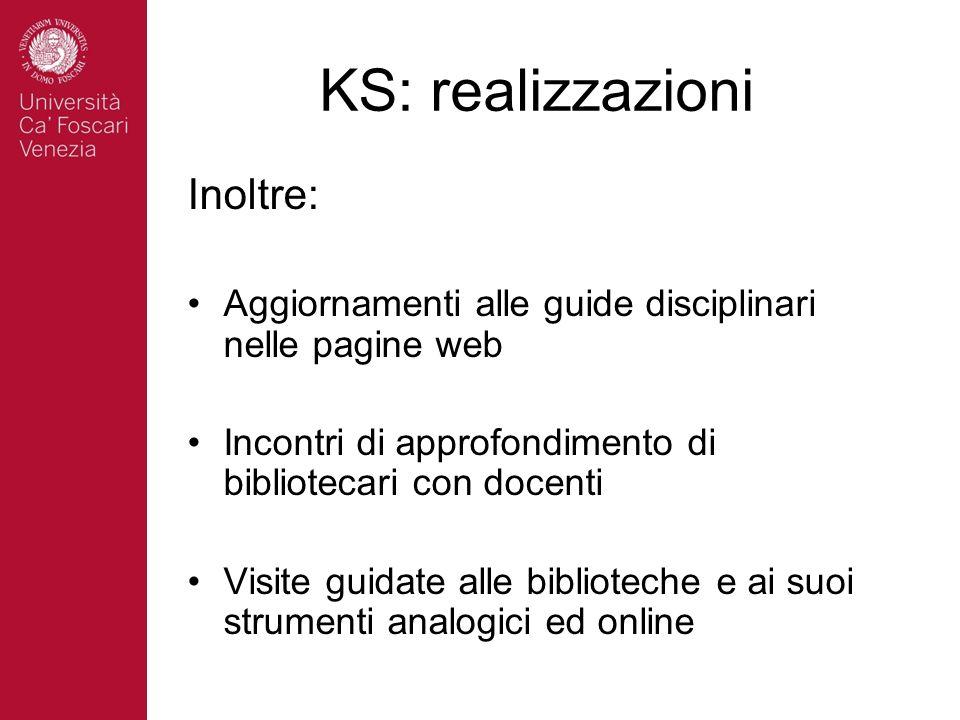 KS: realizzazioni Inoltre: Aggiornamenti alle guide disciplinari nelle pagine web Incontri di approfondimento di bibliotecari con docenti Visite guida