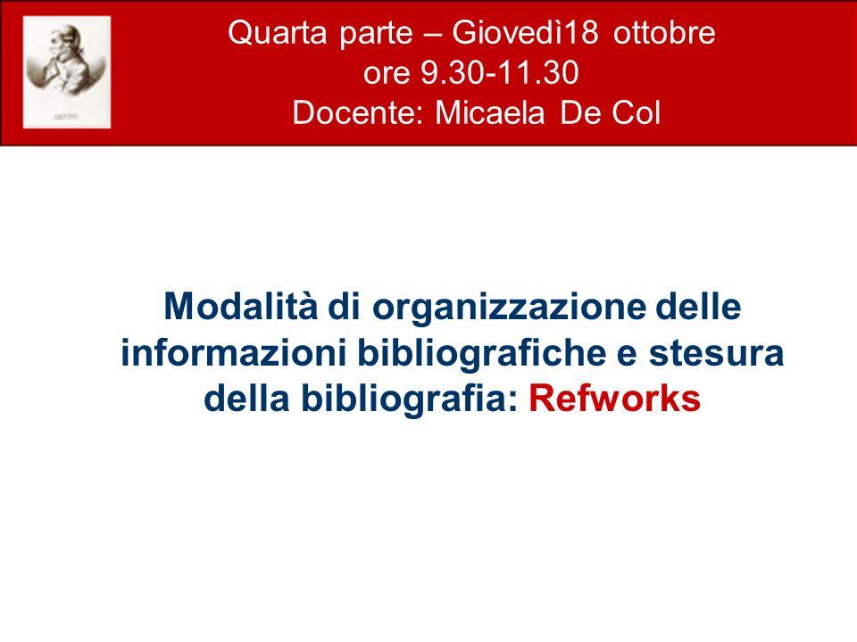 Quarta parte – Giovedì18 ottobre ore 9.30-11.30 Docente: Micaela De Col Modalità di organizzazione delle informazioni bibliografiche e stesura della b