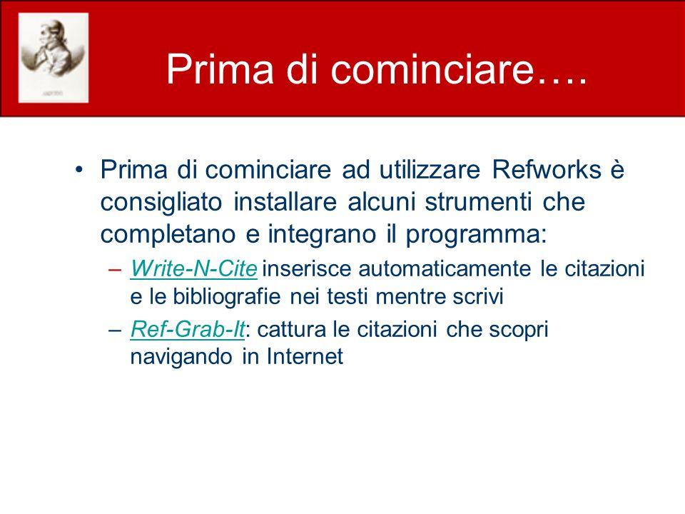 Prima di cominciare…. Prima di cominciare ad utilizzare Refworks è consigliato installare alcuni strumenti che completano e integrano il programma: –W
