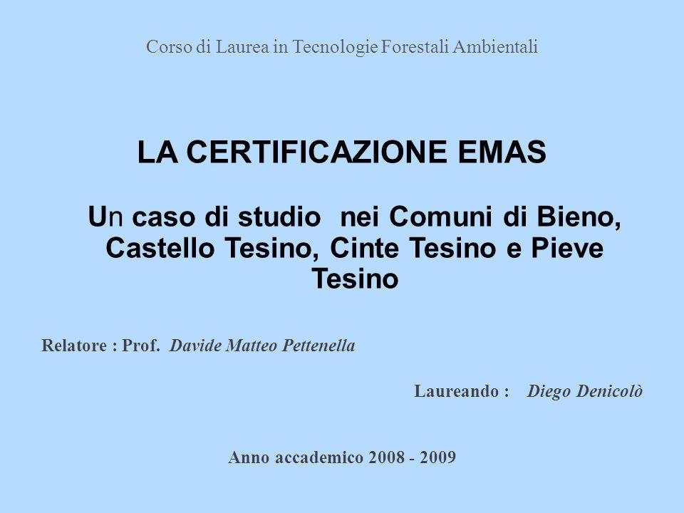 Corso di Laurea in Tecnologie Forestali Ambientali LA CERTIFICAZIONE EMAS Un caso di studio nei Comuni di Bieno, Castello Tesino, Cinte Tesino e Pieve Tesino Relatore : Prof.