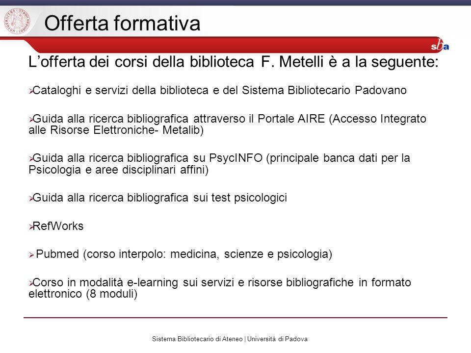 Offerta formativa Lofferta dei corsi della biblioteca F. Metelli è a la seguente: Cataloghi e servizi della biblioteca e del Sistema Bibliotecario Pad