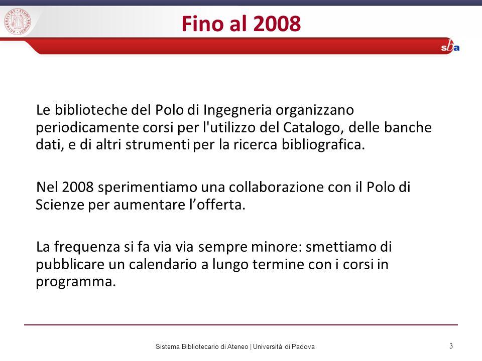 Sistema Bibliotecario di Ateneo   Università di Padova 3 Le biblioteche del Polo di Ingegneria organizzano periodicamente corsi per l'utilizzo del Cat
