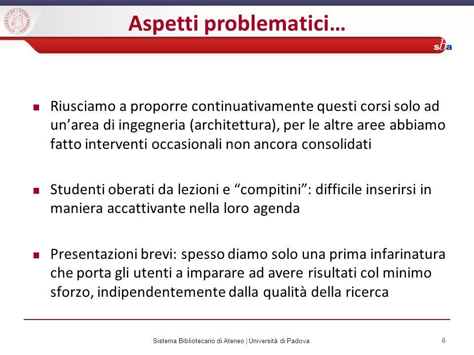 Sistema Bibliotecario di Ateneo | Università di Padova 6 Riusciamo a proporre continuativamente questi corsi solo ad unarea di ingegneria (architettur