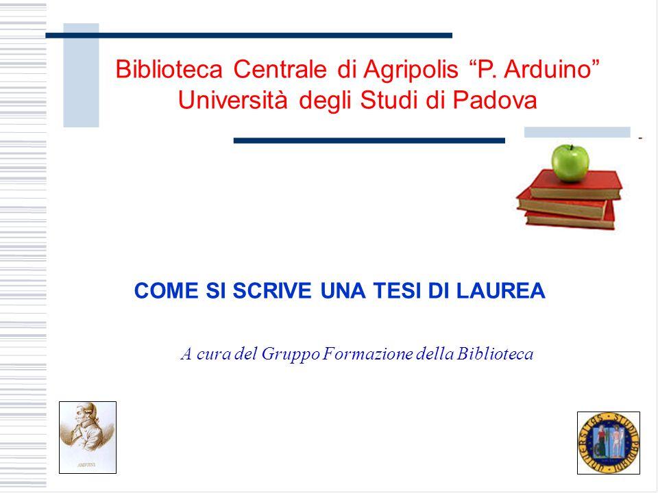 Biblioteca Centrale di Agripolis P. Arduino Università degli Studi di Padova COME SI SCRIVE UNA TESI DI LAUREA A cura del Gruppo Formazione della Bibl