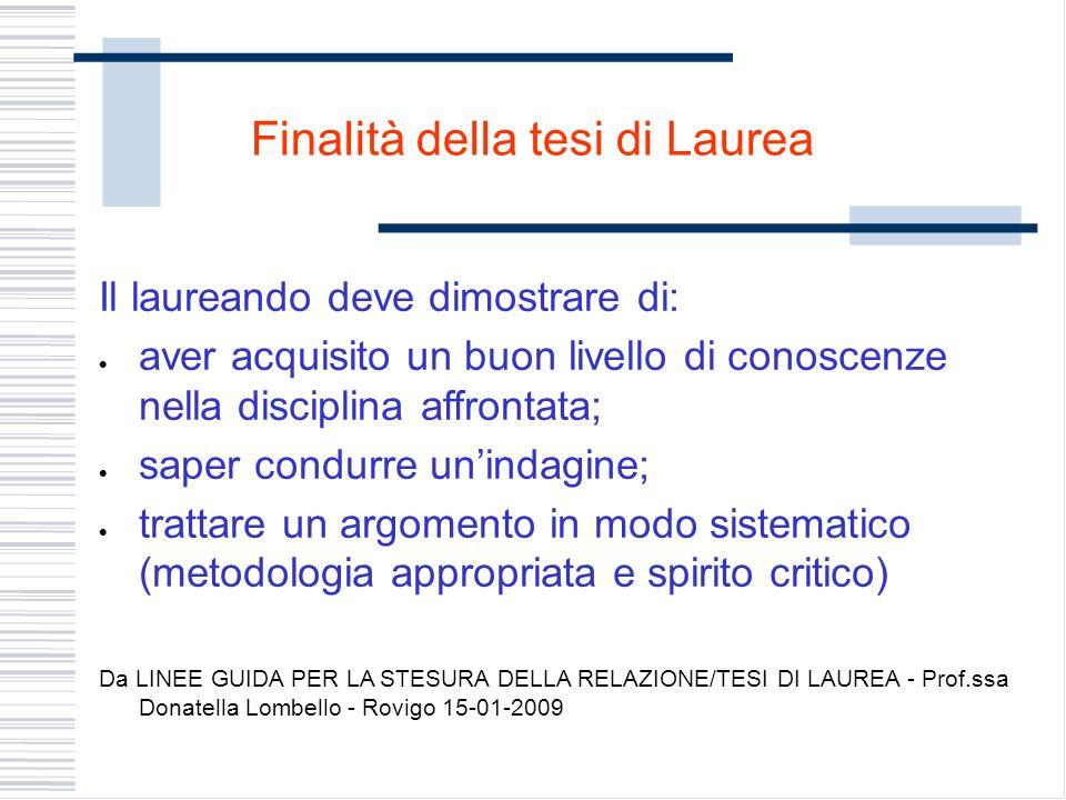 Finalità della tesi di Laurea Il laureando deve dimostrare di: aver acquisito un buon livello di conoscenze nella disciplina affrontata; saper condurr