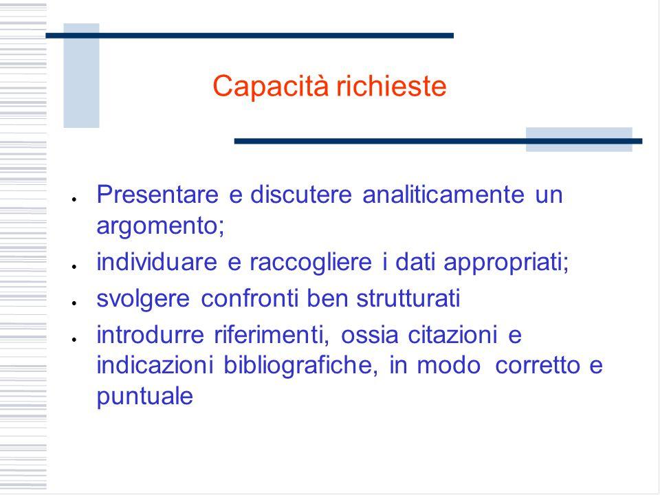 Capacità richieste Presentare e discutere analiticamente un argomento; individuare e raccogliere i dati appropriati; svolgere confronti ben strutturat