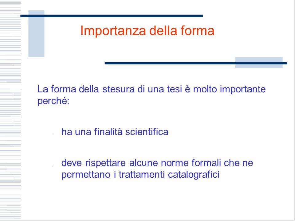 La forma della stesura di una tesi è molto importante perché: - ha una finalità scientifica - deve rispettare alcune norme formali che ne permettano i