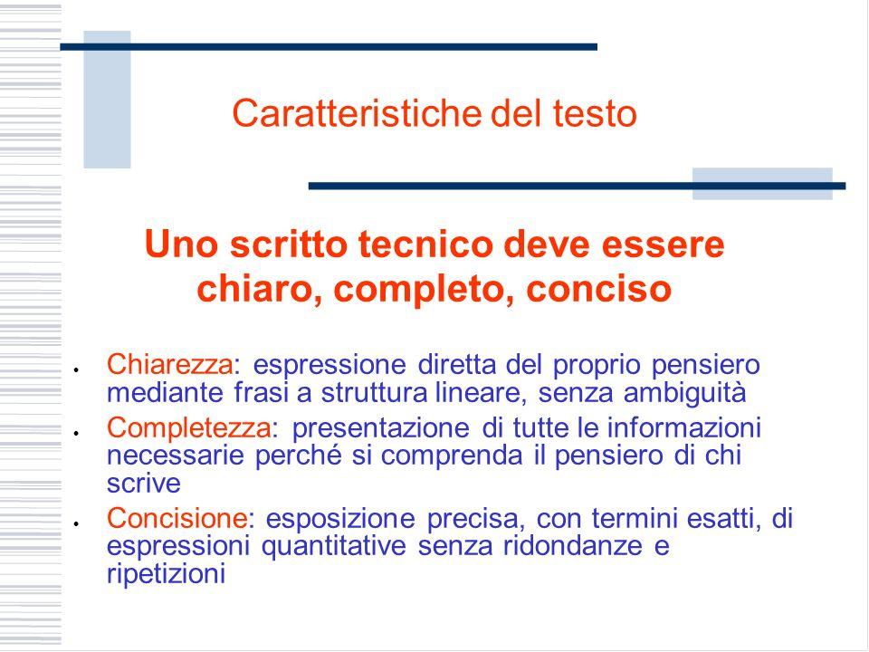 Caratteristiche del testo Uno scritto tecnico deve essere chiaro, completo, conciso Chiarezza: espressione diretta del proprio pensiero mediante frasi