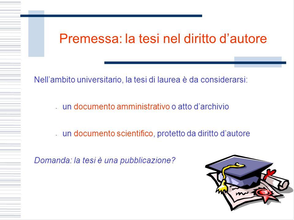 Nellambito universitario, la tesi di laurea è da considerarsi: - un documento amministrativo o atto darchivio - un documento scientifico, protetto da diritto dautore Domanda: la tesi è una pubblicazione.