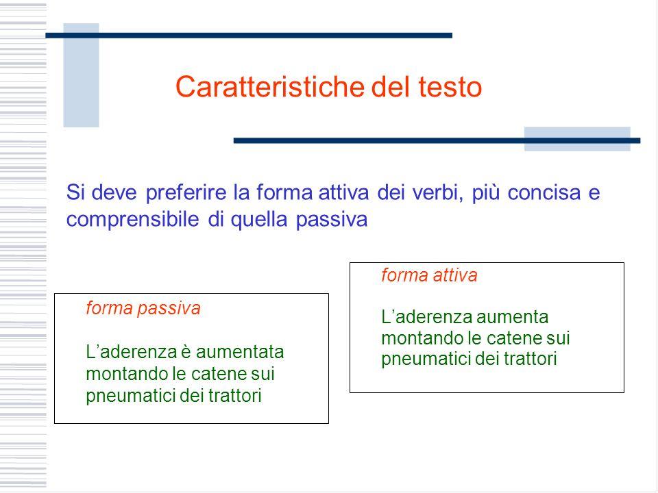Si deve preferire la forma attiva dei verbi, più concisa e comprensibile di quella passiva forma passiva Laderenza è aumentata montando le catene sui