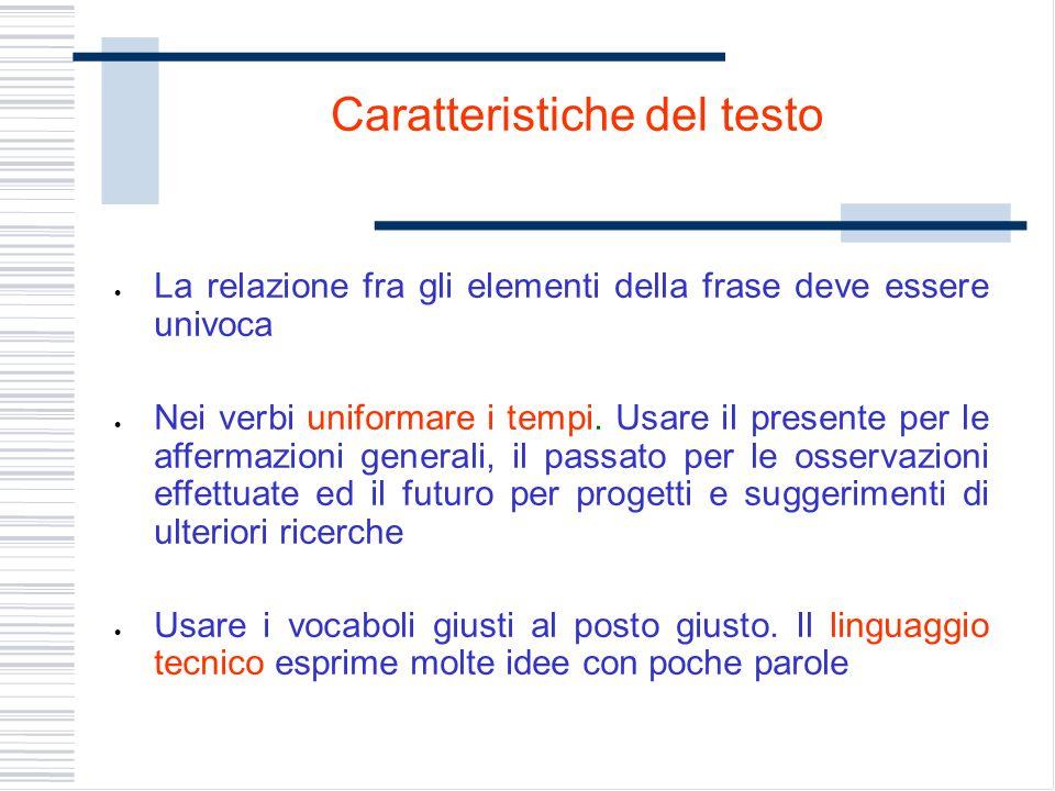 La relazione fra gli elementi della frase deve essere univoca Nei verbi uniformare i tempi. Usare il presente per le affermazioni generali, il passato