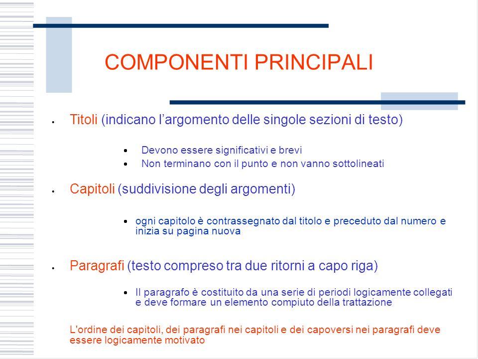 COMPONENTI PRINCIPALI Titoli (indicano largomento delle singole sezioni di testo) Devono essere significativi e brevi Non terminano con il punto e non