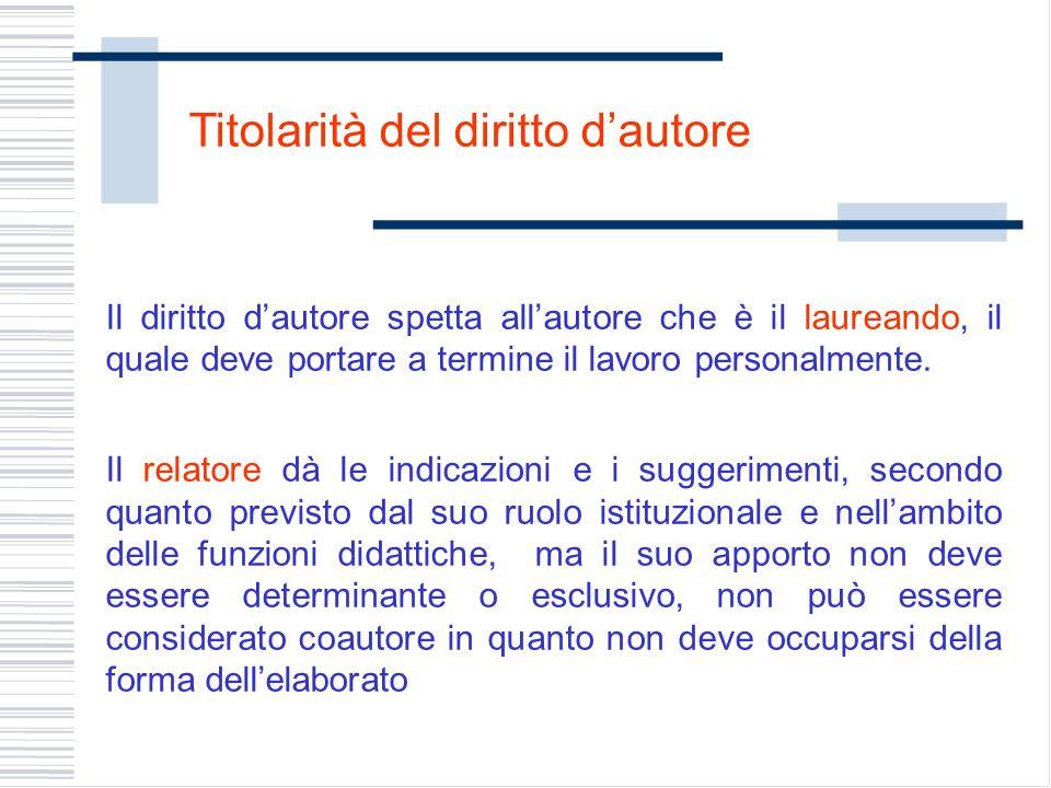 Titolarità del diritto dautore Il diritto dautore spetta allautore che è il laureando, il quale deve portare a termine il lavoro personalmente.