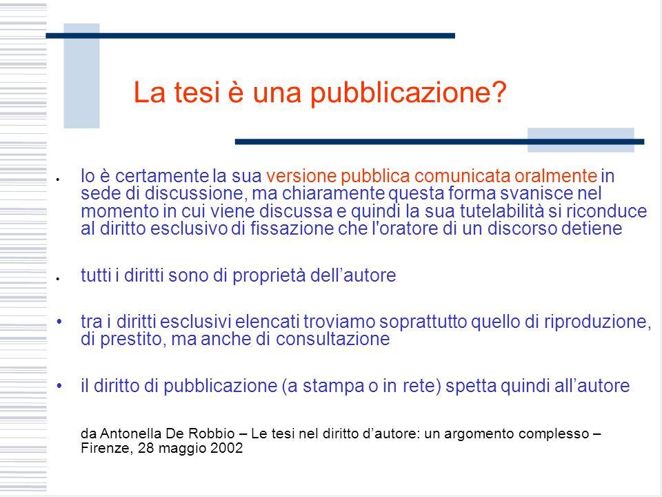 La tesi è una pubblicazione? lo è certamente la sua versione pubblica comunicata oralmente in sede di discussione, ma chiaramente questa forma svanisc
