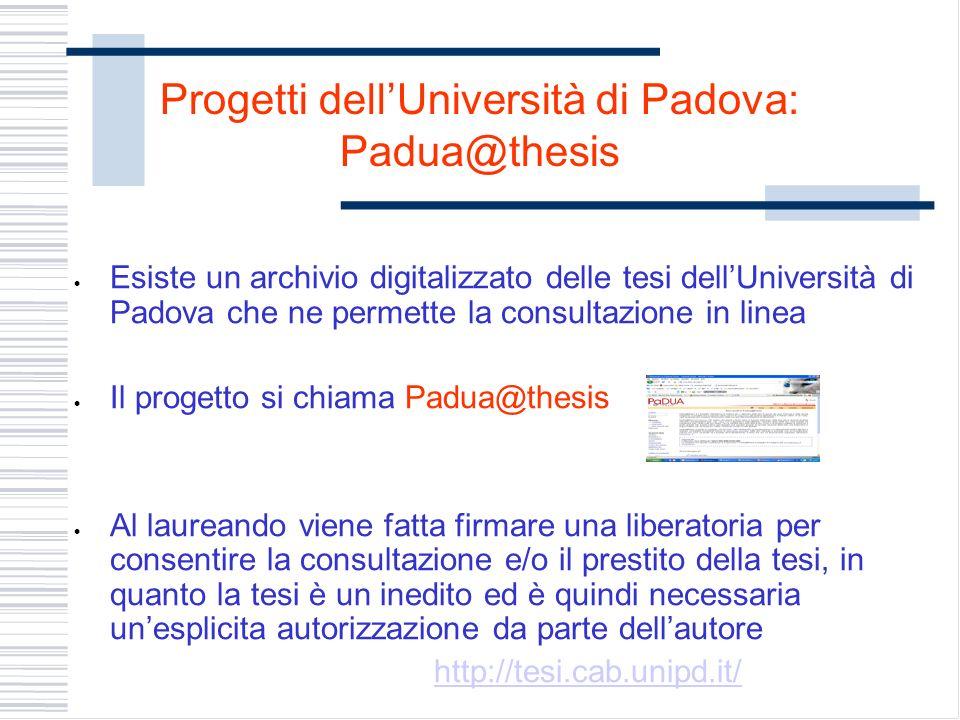 Progetti dellUniversità di Padova: Padua@thesis Esiste un archivio digitalizzato delle tesi dellUniversità di Padova che ne permette la consultazione