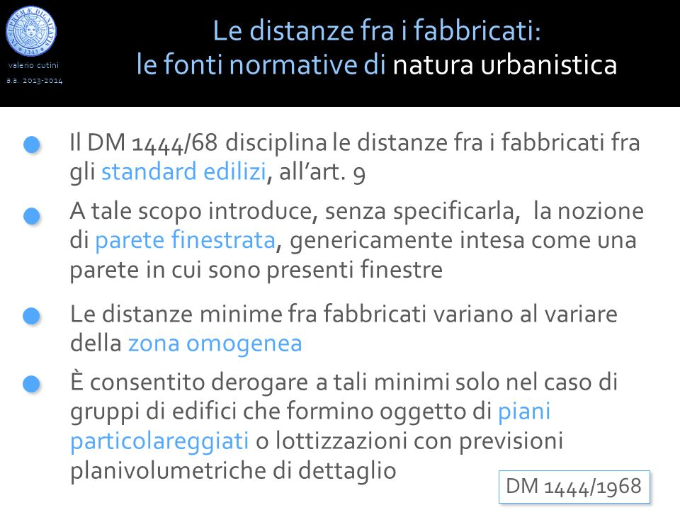 valerio cutini a.a. 2013-2014 Il DM 1444/68 disciplina le distanze fra i fabbricati fra gli standard edilizi, allart. 9 Le distanze minime fra fabbric