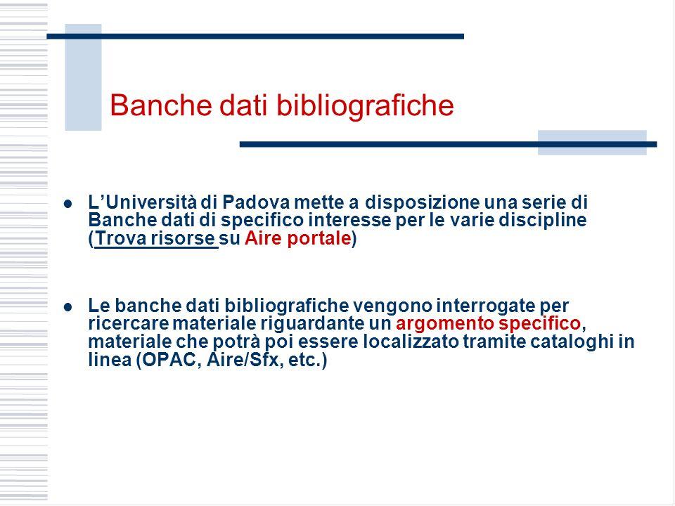 Banche dati bibliografiche LUniversità di Padova mette a disposizione una serie di Banche dati di specifico interesse per le varie discipline (Trova r