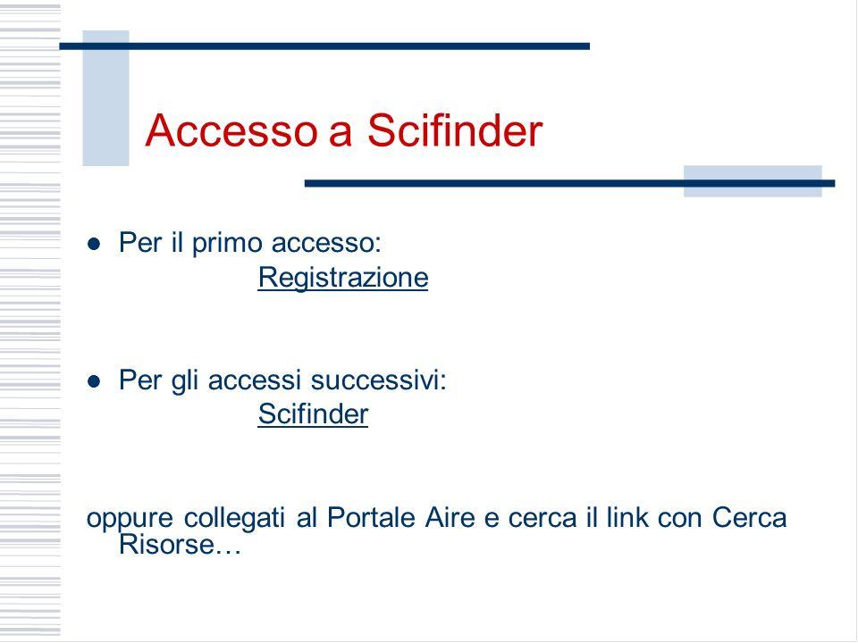 Accesso a Scifinder Per il primo accesso: Registrazione Per gli accessi successivi: Scifinder oppure collegati al Portale Aire e cerca il link con Cer