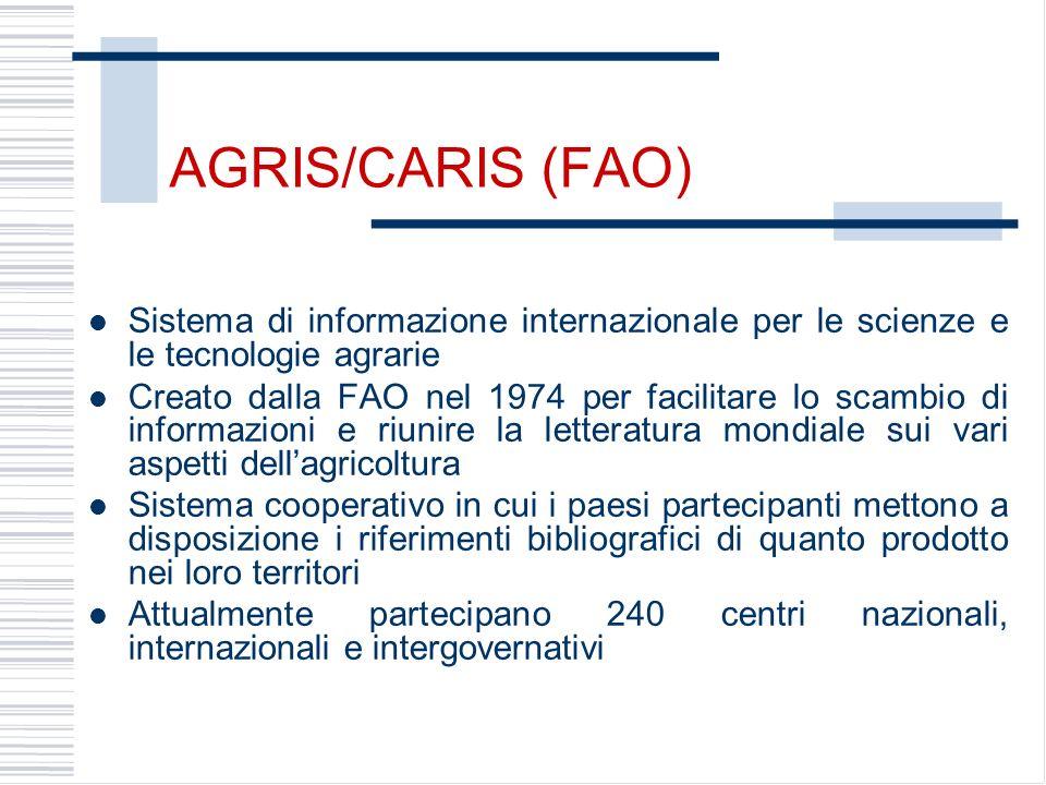 AGRIS/CARIS (FAO) Sistema di informazione internazionale per le scienze e le tecnologie agrarie Creato dalla FAO nel 1974 per facilitare lo scambio di