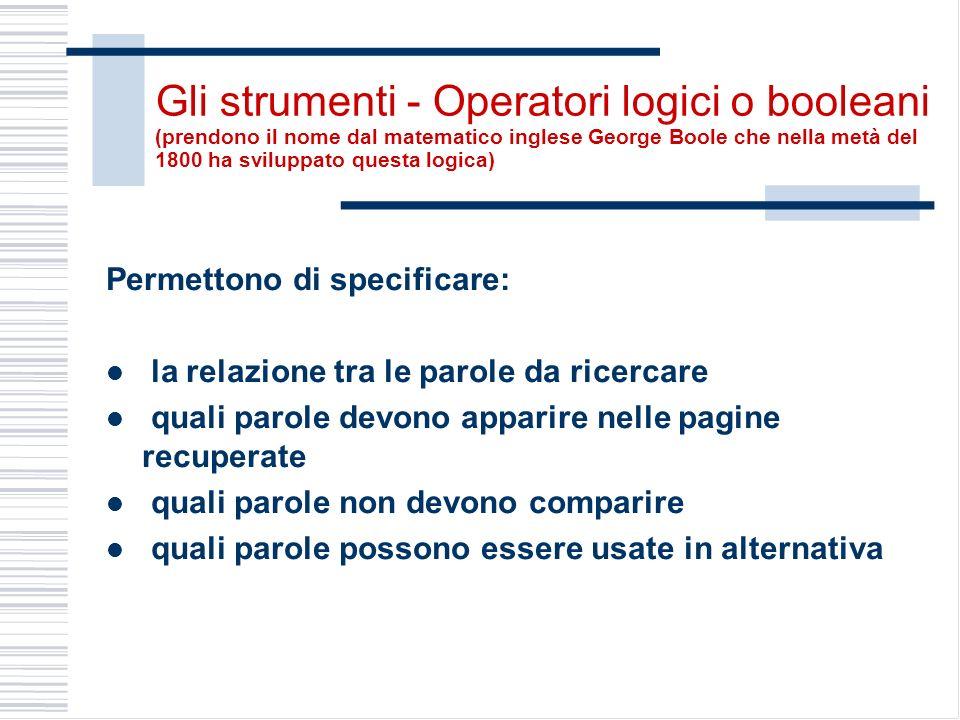 Gli strumenti - Operatori logici o booleani (prendono il nome dal matematico inglese George Boole che nella metà del 1800 ha sviluppato questa logica)