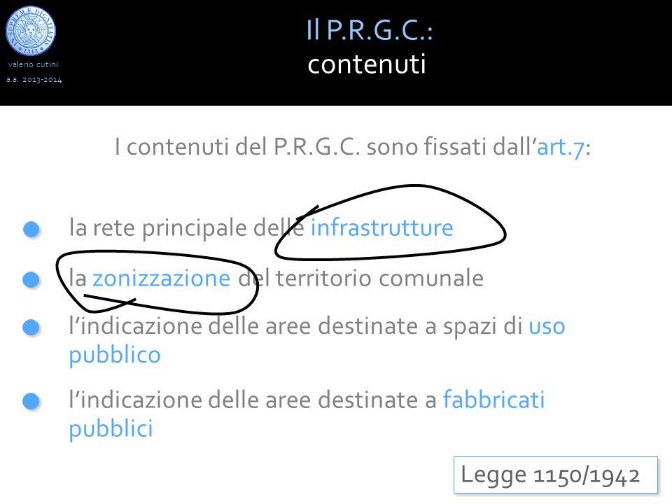 valerio cutini Il P.R.G.C.: contenuti a.a. 2013-2014 Legge 1150/1942 la rete principale delle infrastrutture la zonizzazione del territorio comunale l