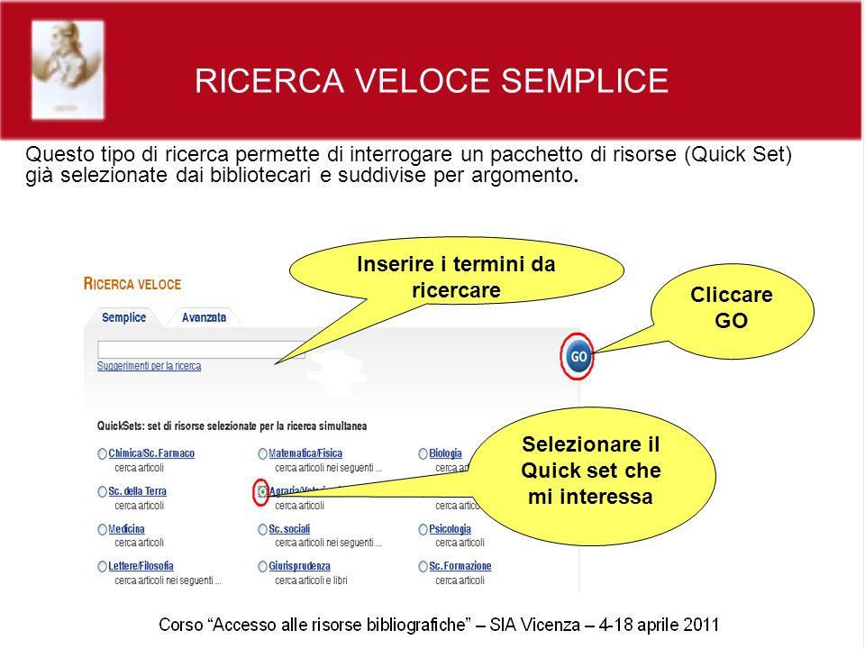 RICERCA VELOCE SEMPLICE Questo tipo di ricerca permette di interrogare un pacchetto di risorse (Quick Set) già selezionate dai bibliotecari e suddivise per argomento.