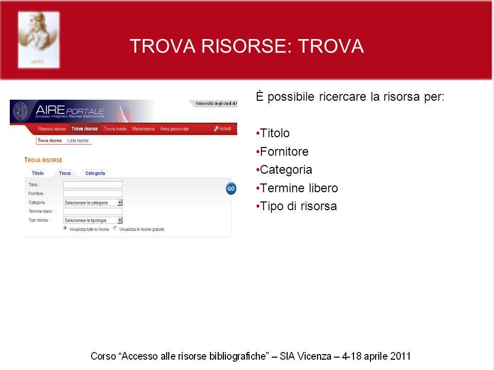 TROVA RISORSE: TROVA È possibile ricercare la risorsa per: Titolo Fornitore Categoria Termine libero Tipo di risorsa