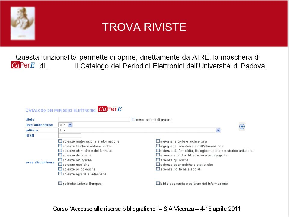 TROVA RIVISTE Questa funzionalità permette di aprire, direttamente da AIRE, la maschera di ricerca di, il Catalogo dei Periodici Elettronici dellUniversità di Padova.