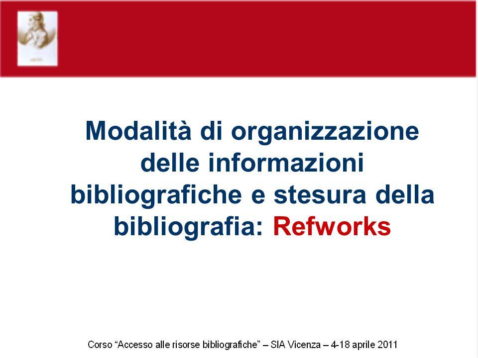 Modalità di organizzazione delle informazioni bibliografiche e stesura della bibliografia: Refworks