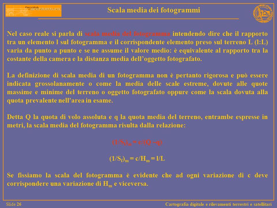 Nel caso reale si parla di scala media del fotogramma intendendo dire che il rapporto tra un elemento l sul fotogramma e il corrispondente elemento pr