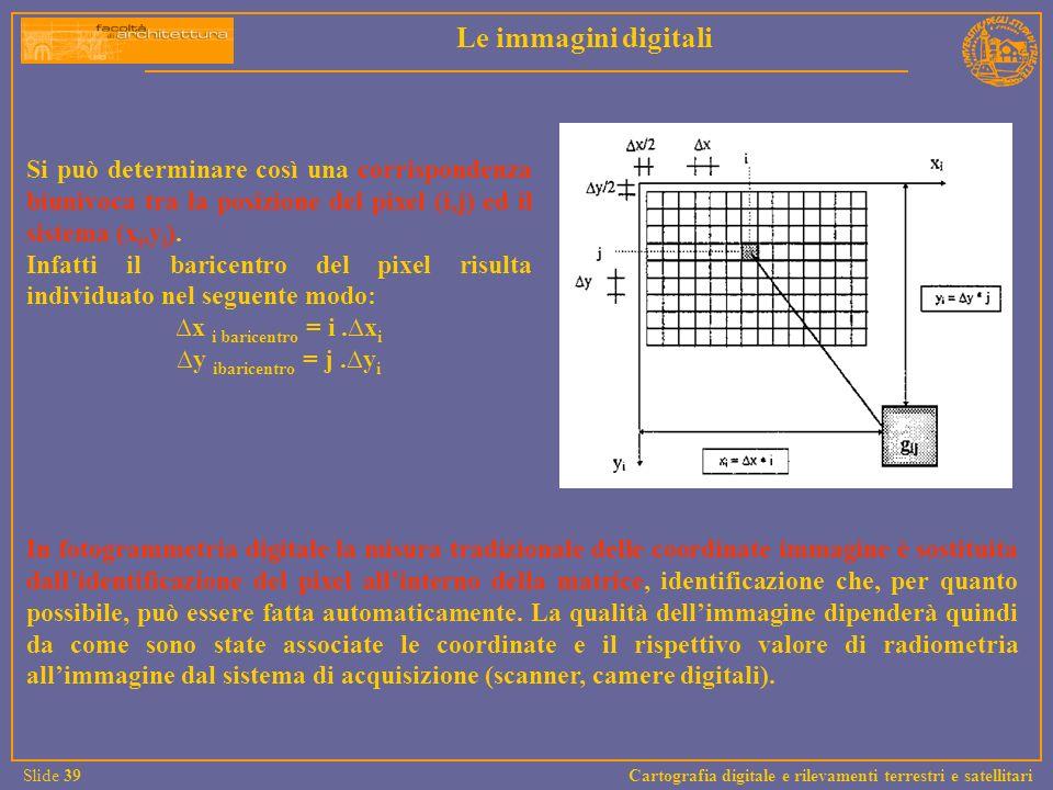 Si può determinare così una corrispondenza biunivoca tra la posizione del pixel (i,j) ed il sistema (x i,y i ). Infatti il baricentro del pixel risult